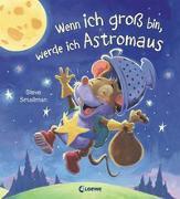 Cover-Bild zu Wenn ich groß bin, werde ich Astromaus von Smallman, Steve (Illustr.)