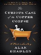 Cover-Bild zu The Curious Case of the Copper Corpse (eBook) von Bradley, Alan