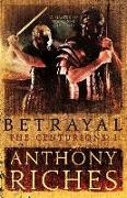 Cover-Bild zu Riches, Anthony: Betrayal: The Centurions I