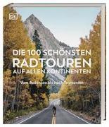 Cover-Bild zu Die 100 schönsten Radtouren auf allen Kontinenten
