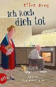 Cover-Bild zu Ich koch dich tot (eBook) von Berg, Ellen