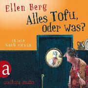 Cover-Bild zu Alles Tofu, oder was? - (K)ein Koch-Roman (Audio Download) von Berg, Ellen