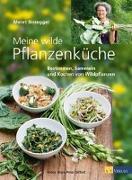 Cover-Bild zu Meine wilde Pflanzenküche von Bissegger, Meret