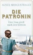 Cover-Bild zu Die Patronin. Eine Frau greift nach den Sternen von Morgenthaler, Agnes