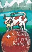 Cover-Bild zu Stadlin, Judith: Die Schweiz ist eine Kuhgell