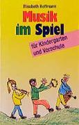 Cover-Bild zu Musik im Spiel für Kindergarten und Vorschule von Hoffmann, Elisabeth