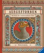 Cover-Bild zu Ausgestorben - Das Buch der verschwundenen Tiere von Gladysz, Katarzyna