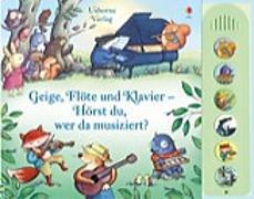 Cover-Bild zu Geige, Flöte und Klavier - Hörst du, wer da musiziert? von Watt, Fiona