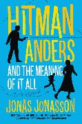 Cover-Bild zu Hitman Anders and the Meaning of It All von Jonasson, Jonas
