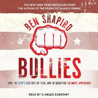 Cover-Bild zu Bullies: How the Left's Culture of Fear and Intimidation Silences Americans von Shapiro, Ben