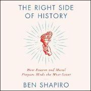 Cover-Bild zu The Right Side of History: How Reason and Moral Purpose Made the West Great von Shapiro, Ben (Gelesen)
