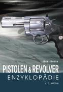 Cover-Bild zu Illustrierte Pistolen- und Revolver-Enzyklopädie