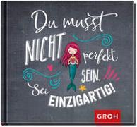 Cover-Bild zu Du musst nicht perfekt sein. Sei einzigartig! von Groh Redaktionsteam (Hrsg.)