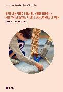 Cover-Bild zu Spielen und Lernen verbinden - mit spielbasierten Lernumgebungen (E-Book) (eBook) von Kübler, Markus