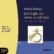 Cover-Bild zu Vom Engel, der immer zu spät kam (Gekürzt) (Audio Download) von Schwarz, Andrea
