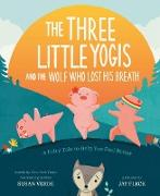 Cover-Bild zu Verde, Susan: The Three Little Yogis and the Wolf Who Lost His Breath (eBook)