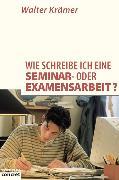 Cover-Bild zu Wie schreibe ich eine Seminar- oder Examensarbeit? (eBook) von Krämer, Walter