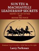 Cover-Bild zu Parkman, Larry: Sun Tzu & Machiavelli Leadership Secrets - The Prince and The Art of War (eBook)