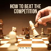 Cover-Bild zu How to Beat the Competition (Audio Download) von Pavlina, Steve