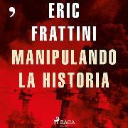 Cover-Bild zu Manipulando la historia (Audio Download) von Frattini, Eric