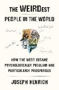 Cover-Bild zu Henrich, Joseph: The Weirdest People in the World: How the West Became Psychologically Peculiar and Particularly Prosperous