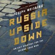 Cover-Bild zu Russia Upside Down: An Exit Strategy for the Second Cold War von Weisberg, Joe