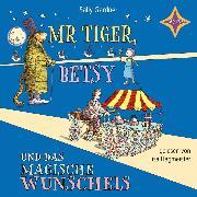 Cover-Bild zu Mr. Tiger, Betsy und das magische Wunscheis (Audio Download) von Gardner, Sally