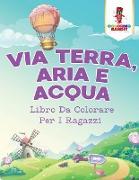 Cover-Bild zu Via Terra, Aria E Acqua von Coloring Bandit