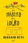 Cover-Bild zu Roth, Bernard: El hábito del logro / The Achievement Habit: Stop Wishing, Start Doing, and Take Command of Your Life