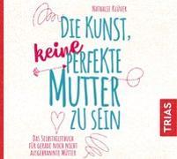 Cover-Bild zu Die Kunst, keine perfekte Mutter zu sein von Klüver, Nathalie