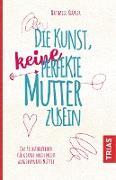 Cover-Bild zu Die Kunst, keine perfekte Mutter zu sein (eBook) von Klüver, Nathalie