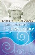 Cover-Bild zu Behütet und geborgen - Mein Engel und ich von Stolp, Hans