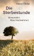 Cover-Bild zu Die Sterbestunde - Bewusstes Abschiednehmen (eBook) von Stolp, Hans