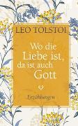 Cover-Bild zu Tolstoi, Leo N: Wo die Liebe ist, da ist auch Gott