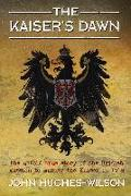 Cover-Bild zu The Kaiser's Dawn (eBook) von Hughes-Wilson, John