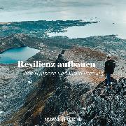 Cover-Bild zu Wiehe, Norman: Resilienz aufbauen (Audio Download)