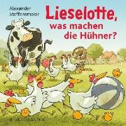Cover-Bild zu Lieselotte, was machen die Hühner? von Steffensmeier, Alexander