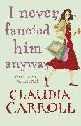 Cover-Bild zu I Never Fancied Him Anyway (eBook) von Carroll, Claudia
