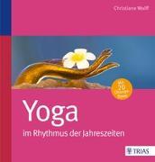 Cover-Bild zu Yoga im Rhythmus der Jahreszeiten von Wolff, Christiane