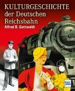 Cover-Bild zu Kulturgeschichte der Deutschen Reichsbahn von Gottwaldt, Alfred B.