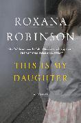 Cover-Bild zu Robinson, Roxana: This Is My Daughter (eBook)