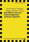 Cover-Bild zu Betriebliches Gesundheitsmanagement systemisch gedacht von Eckstein, Isa-Dorothe (Hrsg.)