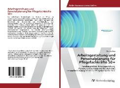 Cover-Bild zu Arbeitsgestaltung und Personalplanung für Pflegefachkräfte 50+ von Wyss, Monika