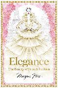 Cover-Bild zu Elegance: The Beauty of French Fashion von Hess, Megan
