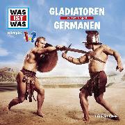 Cover-Bild zu Was ist was Hörspiel: Gladiatoren/ Germanen (Audio Download) von Falk, Matthias