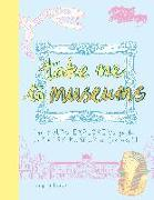 Cover-Bild zu Take Me to Museums: The Young Explorer's Guide to Every Museum in the World von Richards, Mary