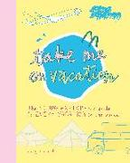 Cover-Bild zu Take Me on Vacation: The Young Explorer's Guide to Every Vacation in the World von Richards, Mary