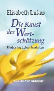 Cover-Bild zu Die Kunst der Wertschätzung (eBook) von Lukas, Elisabeth