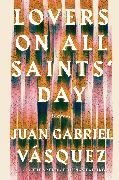 Cover-Bild zu Lovers on All Saints' Day von Vasquez, Juan Gabriel