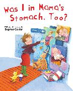 Cover-Bild zu Was I in Mama's Stomach, Too? (eBook) von Geisler, Dagmar